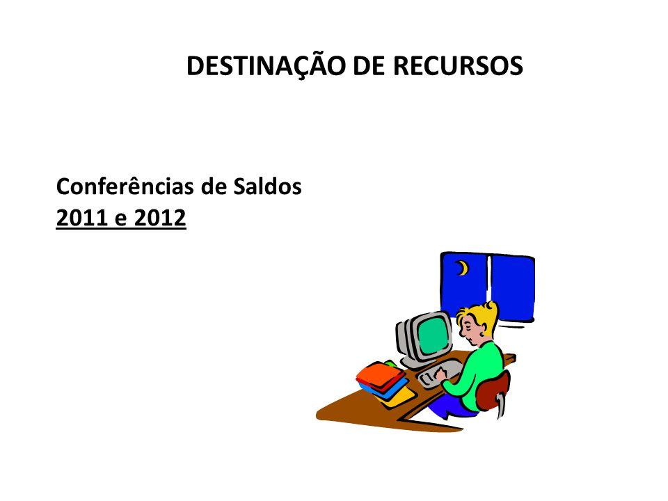 DESTINAÇÃO DE RECURSOS Conferências de Saldos 2011 e 2012