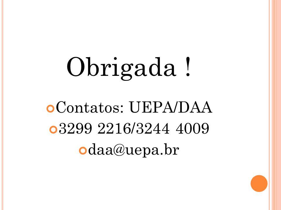 Obrigada ! Contatos: UEPA/DAA 3299 2216/3244 4009 daa@uepa.br