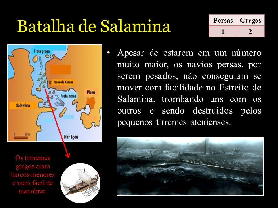 Batalha de Salamina PersasGregos 12 Apesar de estarem em um número muito maior, os navios persas, por serem pesados, não conseguiam se mover com facil