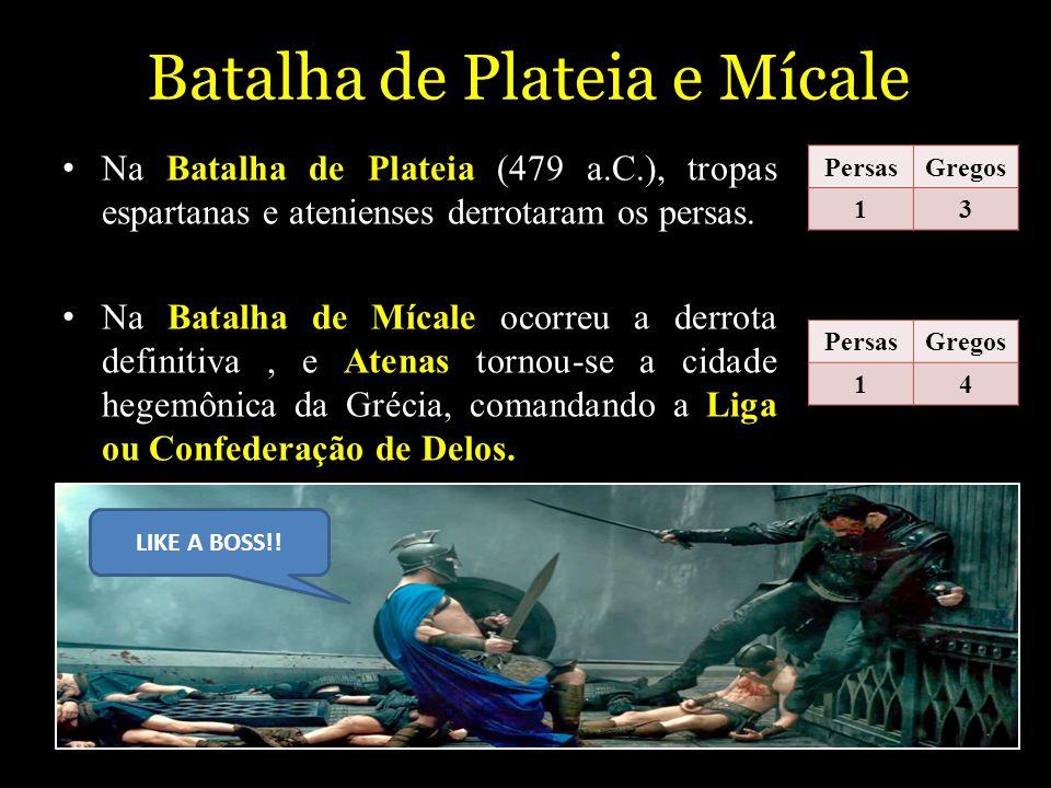 Batalha de Plateia e Mícale Na Batalha de Plateia (479 a.C.), tropas espartanas e atenienses derrotaram os persas. Na Batalha de Mícale ocorreu a derr