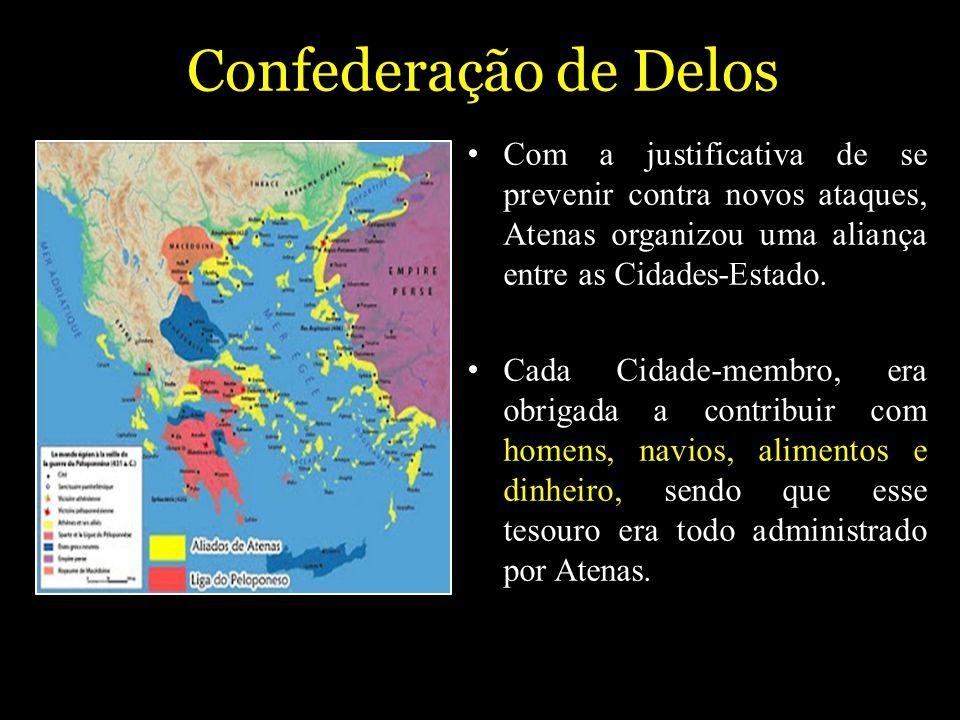Confederação de Delos Com a justificativa de se prevenir contra novos ataques, Atenas organizou uma aliança entre as Cidades-Estado. Cada Cidade-membr