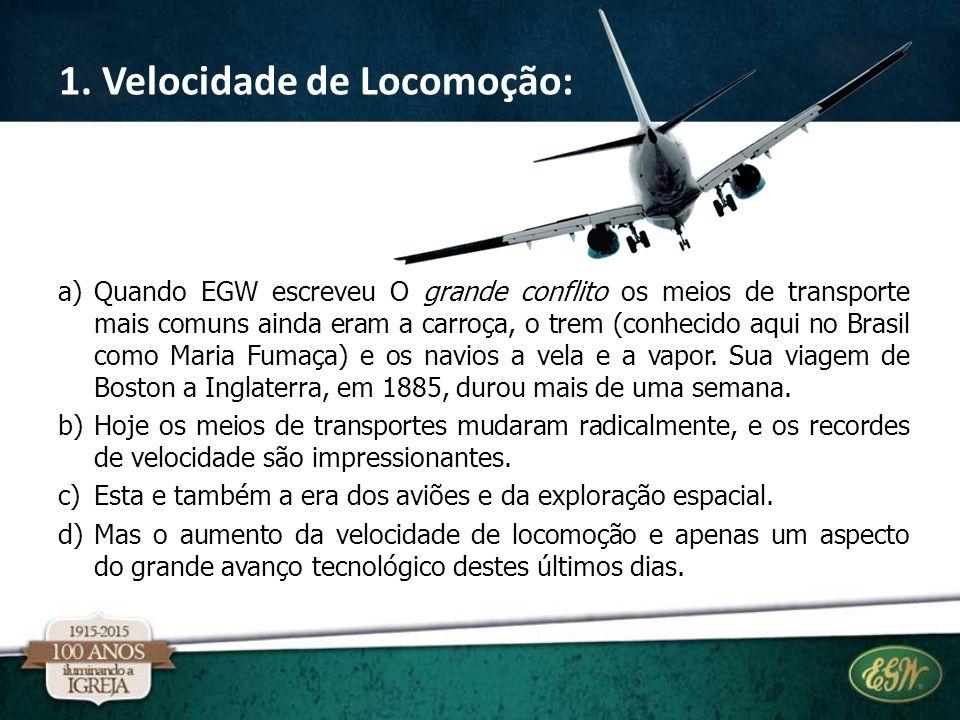 a)Quando EGW escreveu O grande conflito os meios de transporte mais comuns ainda eram a carroça, o trem (conhecido aqui no Brasil como Maria Fumaça) e os navios a vela e a vapor.