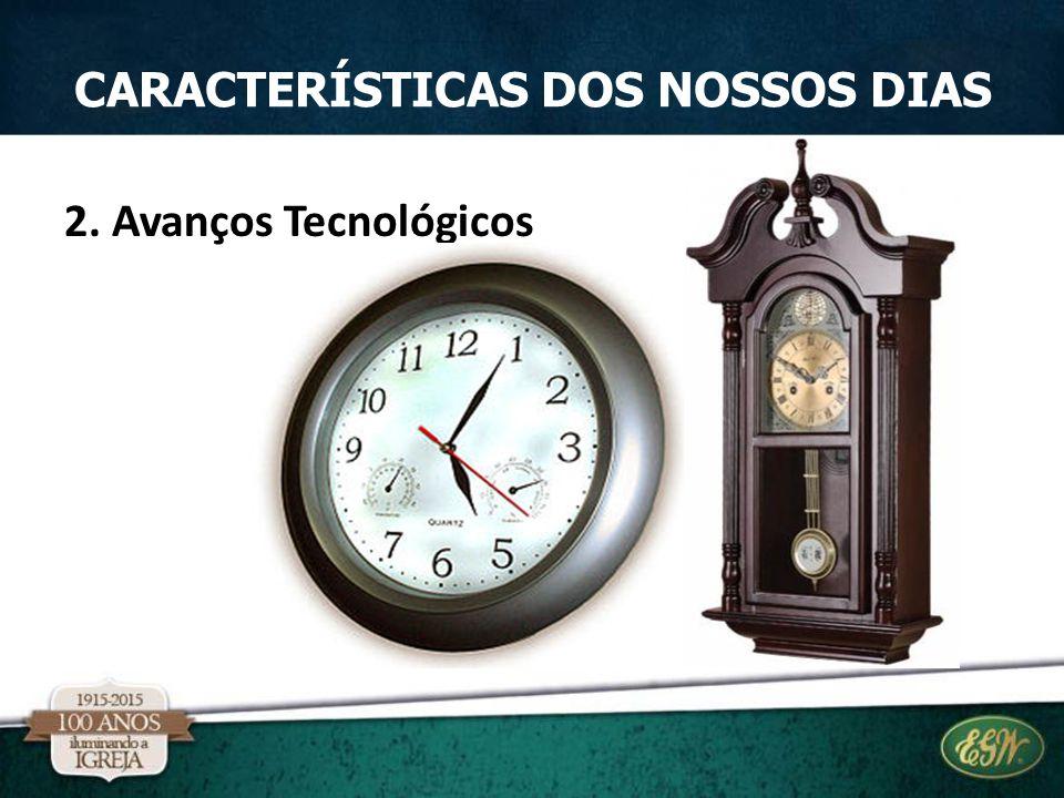 2. Avanços Tecnológicos CARACTERÍSTICAS DOS NOSSOS DIAS