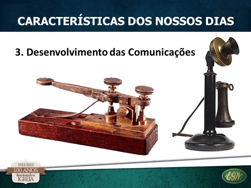 3. Desenvolvimento das Comunicações CARACTERÍSTICAS DOS NOSSOS DIAS