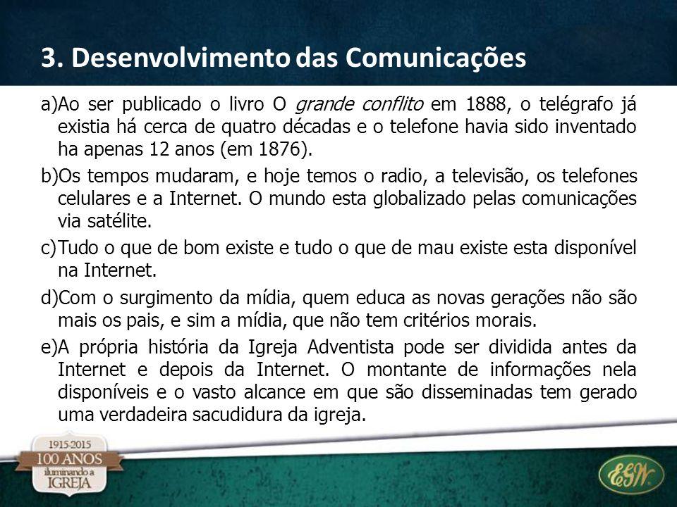 a)Ao ser publicado o livro O grande conflito em 1888, o telégrafo já existia há cerca de quatro décadas e o telefone havia sido inventado ha apenas 12 anos (em 1876).