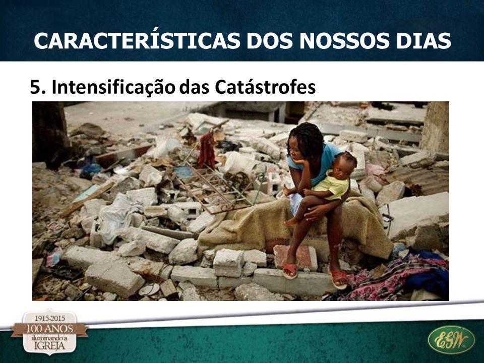 5. Intensificação das Catástrofes CARACTERÍSTICAS DOS NOSSOS DIAS