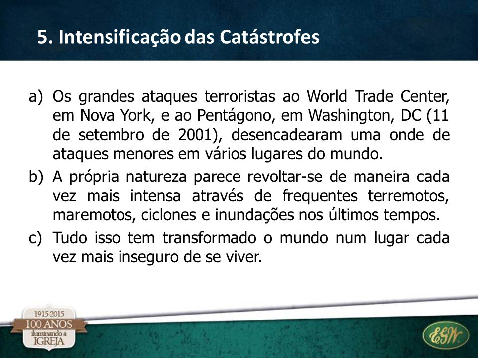 a)Os grandes ataques terroristas ao World Trade Center, em Nova York, e ao Pentágono, em Washington, DC (11 de setembro de 2001), desencadearam uma onde de ataques menores em vários lugares do mundo.