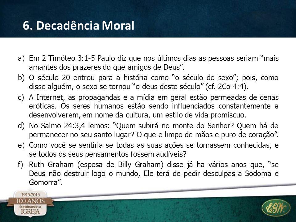 """a)Em 2 Timóteo 3:1-5 Paulo diz que nos últimos dias as pessoas seriam """"mais amantes dos prazeres do que amigos de Deus"""". b)O século 20 entrou para a h"""