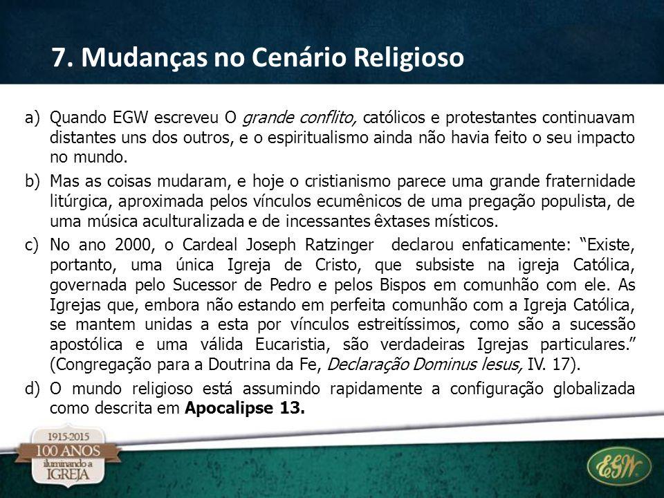 a)Quando EGW escreveu O grande conflito, católicos e protestantes continuavam distantes uns dos outros, e o espiritualismo ainda não havia feito o seu impacto no mundo.