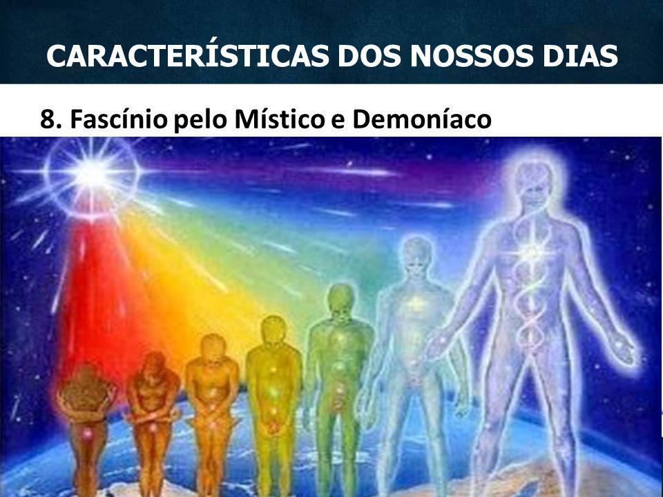 8. Fascínio pelo Místico e Demoníaco CARACTERÍSTICAS DOS NOSSOS DIAS