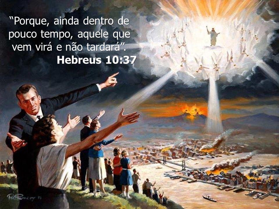 """""""Porque, ainda dentro de pouco tempo, aquele que vem virá e não tardará"""". Hebreus 10:37"""