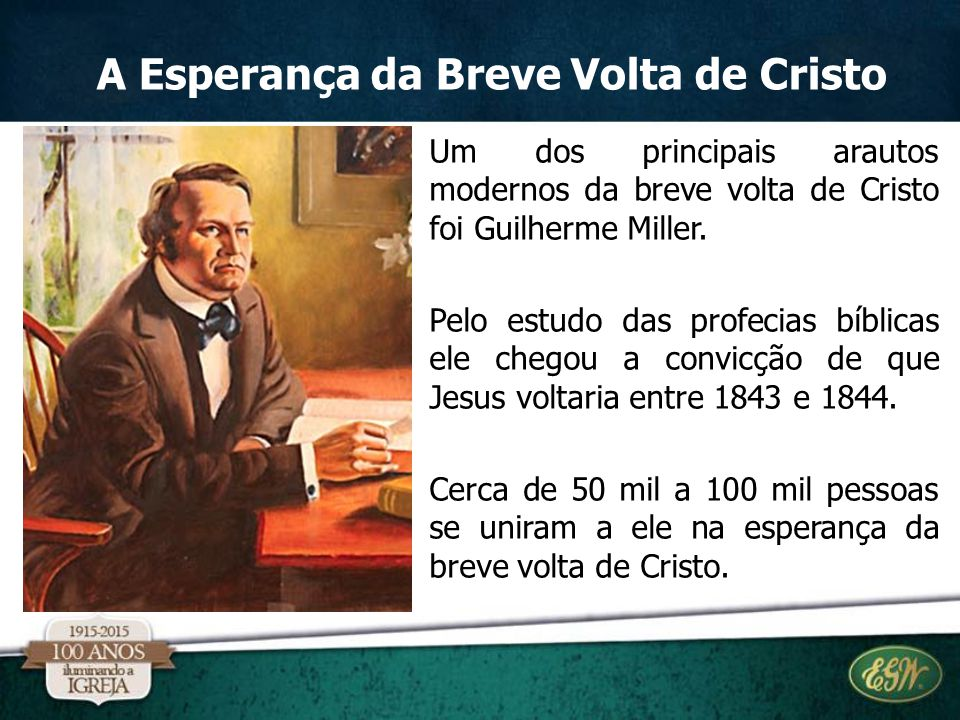 Um dos principais arautos modernos da breve volta de Cristo foi Guilherme Miller. Pelo estudo das profecias bíblicas ele chegou a convicção de que Jes
