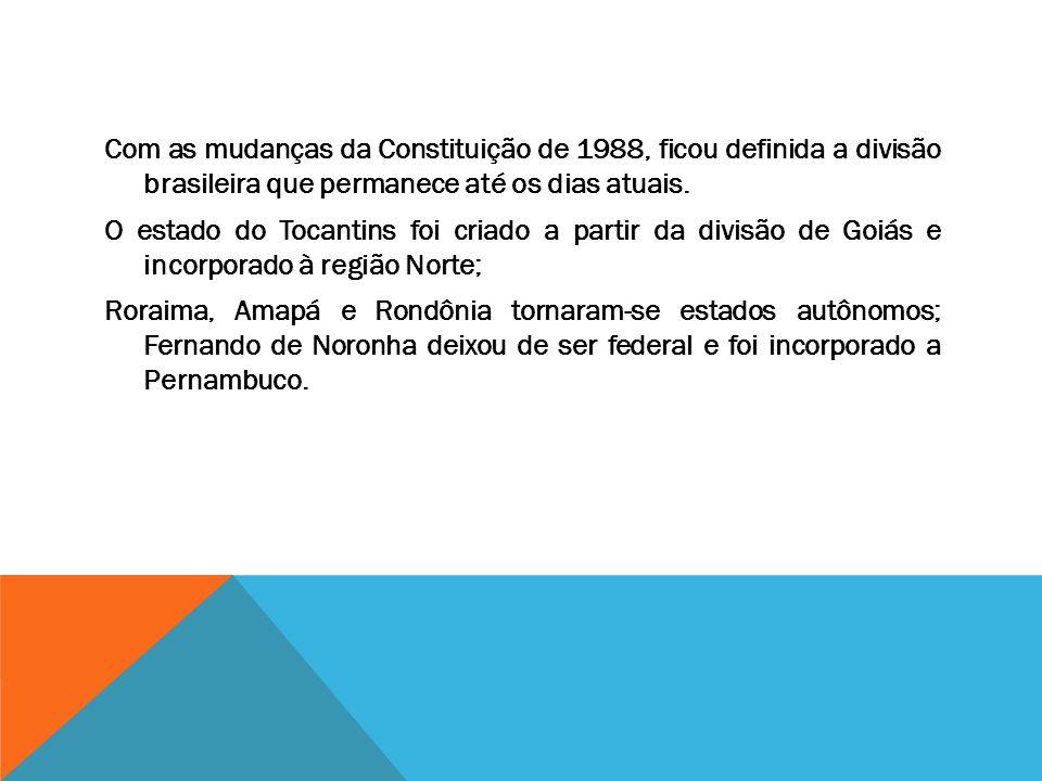 Com as mudanças da Constituição de 1988, ficou definida a divisão brasileira que permanece até os dias atuais. O estado do Tocantins foi criado a part