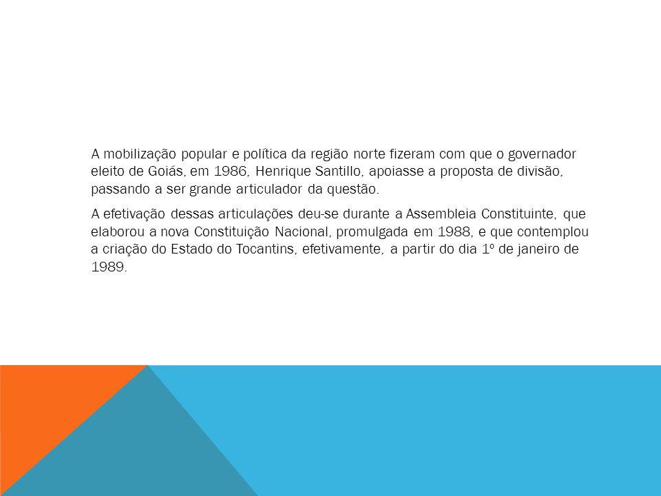 A mobilização popular e política da região norte fizeram com que o governador eleito de Goiás, em 1986, Henrique Santillo, apoiasse a proposta de divi