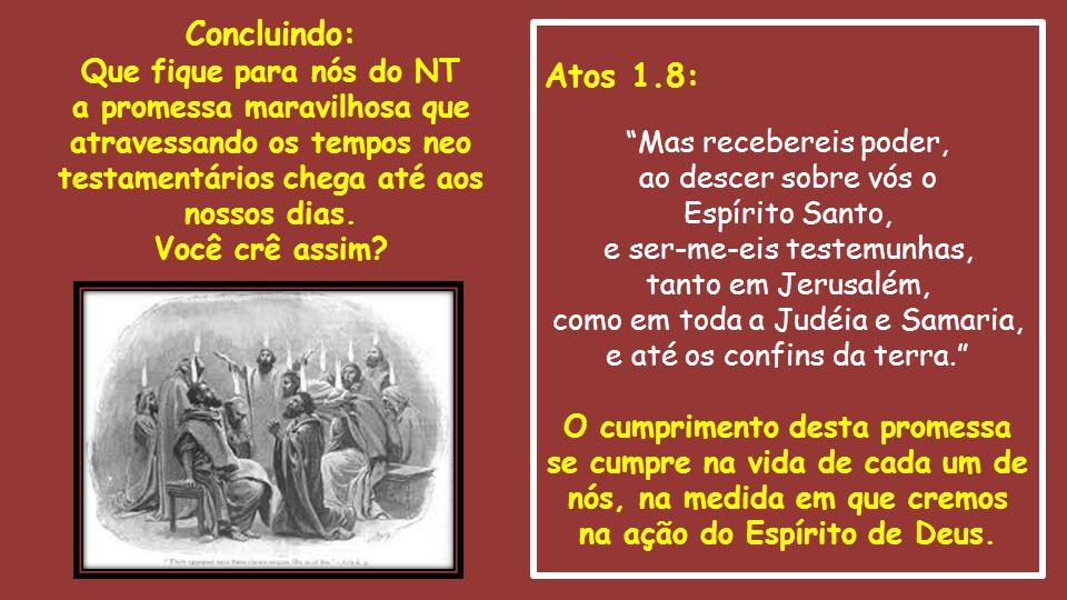 """Atos 1.8: """"Mas recebereis poder, ao descer sobre vós o Espírito Santo, e ser-me-eis testemunhas, tanto em Jerusalém, como em toda a Judéia e Samaria,"""