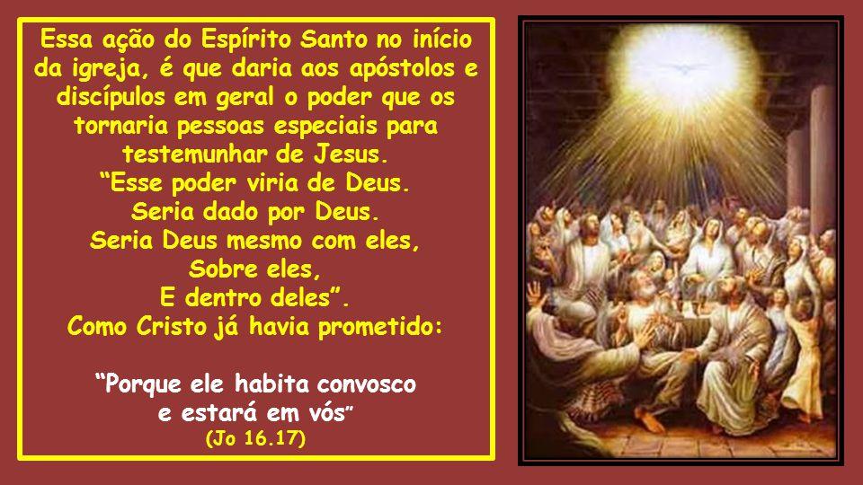 Essa ação do Espírito Santo no início da igreja, é que daria aos apóstolos e discípulos em geral o poder que os tornaria pessoas especiais para testem
