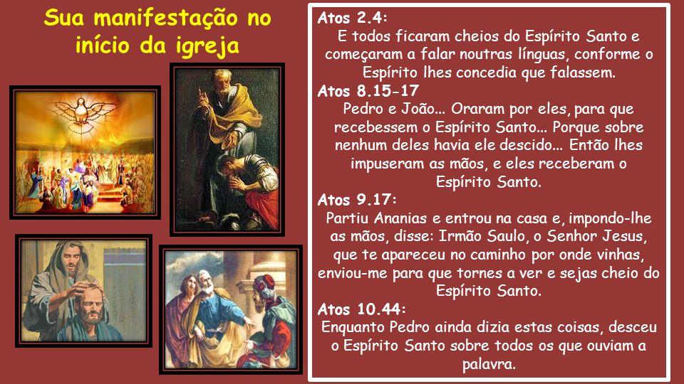 Atos 2.4: E todos ficaram cheios do Espírito Santo e começaram a falar noutras línguas, conforme o Espírito lhes concedia que falassem. Atos 8.15-17 P
