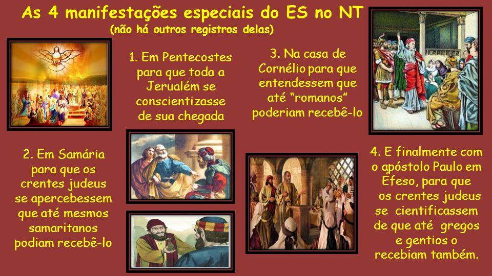 As 4 manifestações especiais do ES no NT (não há outros registros delas) 1. Em Pentecostes para que toda a Jerualém se conscientizasse de sua chegada