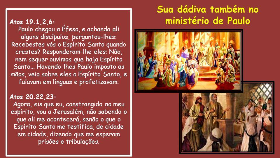 Atos 19.1,2,6: Paulo chegou a Éfeso, e achando ali alguns discípulos, perguntou-lhes: Recebestes vós o Espírito Santo quando crestes? Responderam-lhe