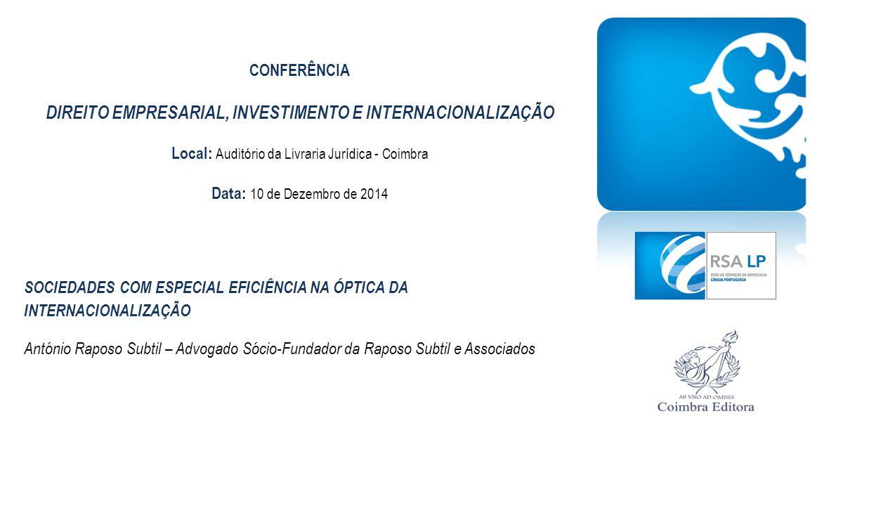 CONFERÊNCIA DIREITO EMPRESARIAL, INVESTIMENTO E INTERNACIONALIZAÇÃO Local: Auditório da Livraria Jurídica - Coimbra Data: 10 de Dezembro de 2014 SOCIE