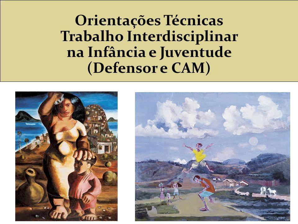 Orientações Técnicas Trabalho Interdisciplinar na Infância e Juventude (Defensor e CAM)
