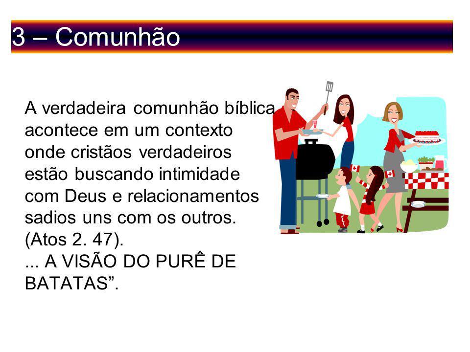 3 – Comunhão A verdadeira comunhão bíblica acontece em um contexto onde cristãos verdadeiros estão buscando intimidade com Deus e relacionamentos sadios uns com os outros.