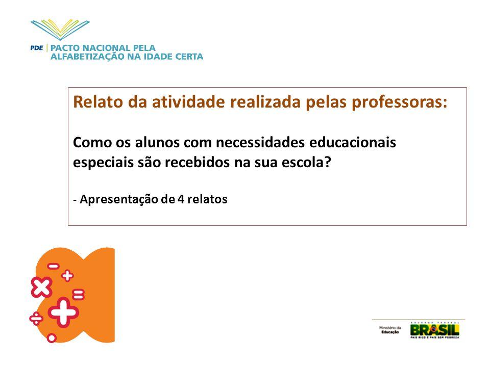 Relato da atividade realizada pelas professoras: Como os alunos com necessidades educacionais especiais são recebidos na sua escola? - Apresentação de
