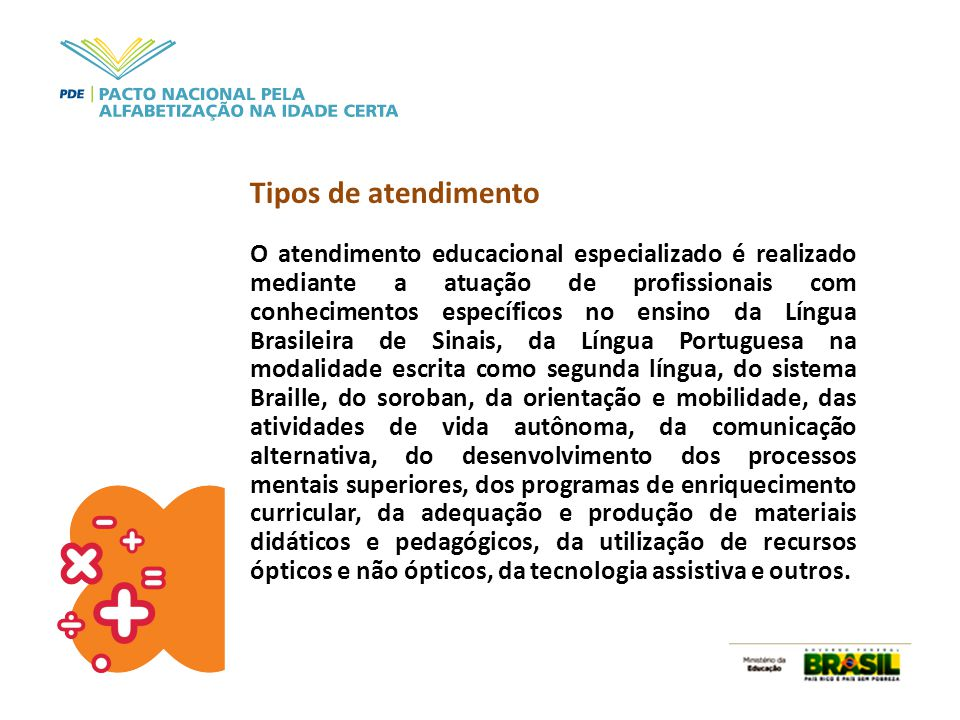 Tipos de atendimento O atendimento educacional especializado é realizado mediante a atuação de profissionais com conhecimentos específicos no ensino d
