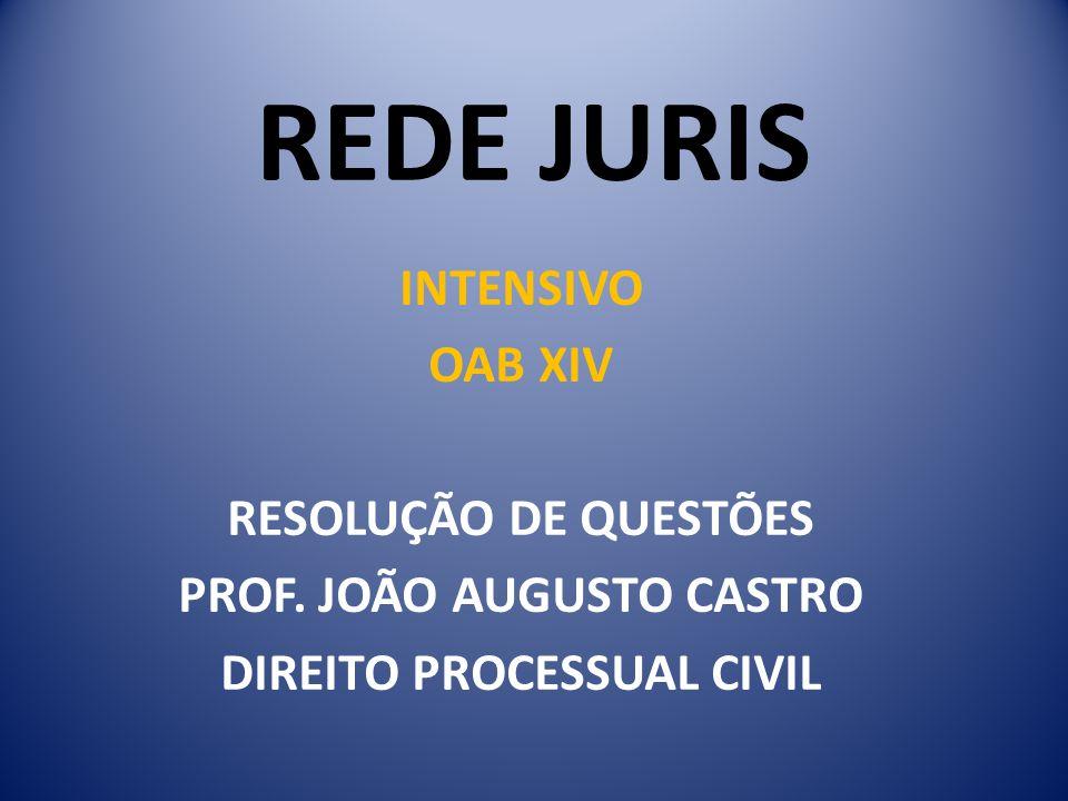 REDE JURIS INTENSIVO OAB XIV RESOLUÇÃO DE QUESTÕES PROF. JOÃO AUGUSTO CASTRO DIREITO PROCESSUAL CIVIL