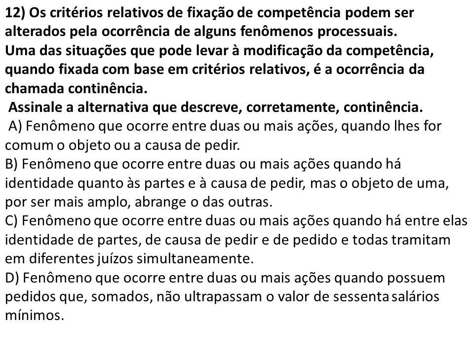 12) Os critérios relativos de fixação de competência podem ser alterados pela ocorrência de alguns fenômenos processuais. Uma das situações que pode l