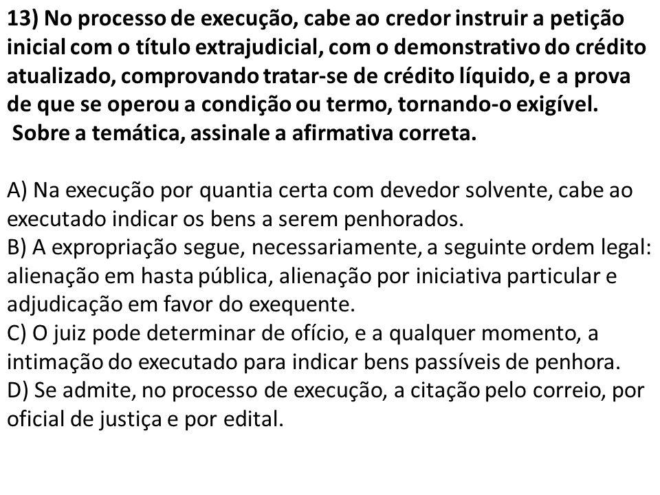 13) No processo de execução, cabe ao credor instruir a petição inicial com o título extrajudicial, com o demonstrativo do crédito atualizado, comprova