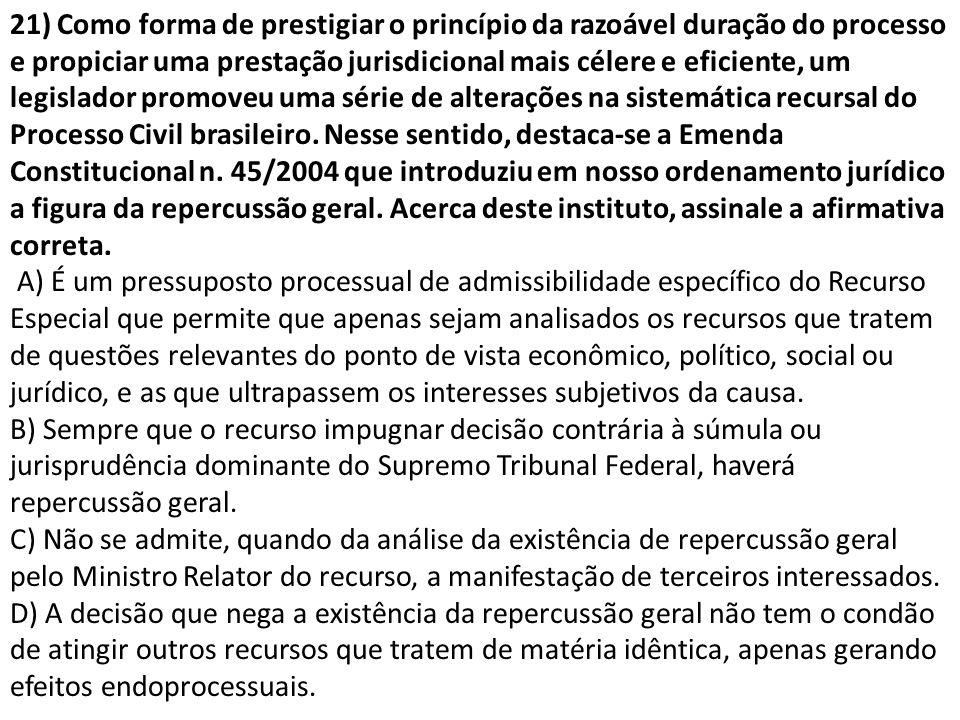 21) Como forma de prestigiar o princípio da razoável duração do processo e propiciar uma prestação jurisdicional mais célere e eficiente, um legislado