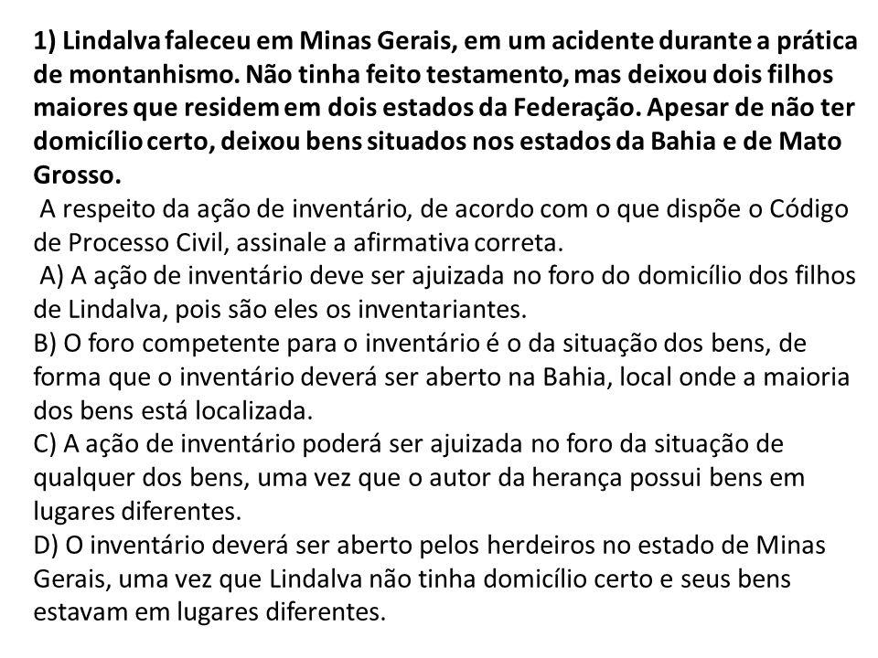 1) Lindalva faleceu em Minas Gerais, em um acidente durante a prática de montanhismo. Não tinha feito testamento, mas deixou dois filhos maiores que r