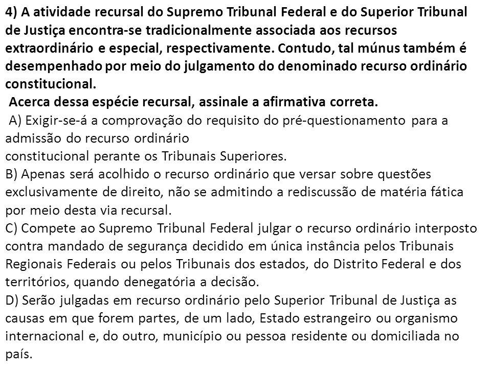 4) A atividade recursal do Supremo Tribunal Federal e do Superior Tribunal de Justiça encontra-se tradicionalmente associada aos recursos extraordinár
