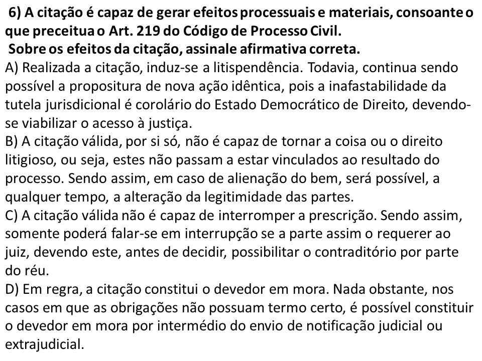 6) A citação é capaz de gerar efeitos processuais e materiais, consoante o que preceitua o Art. 219 do Código de Processo Civil. Sobre os efeitos da c