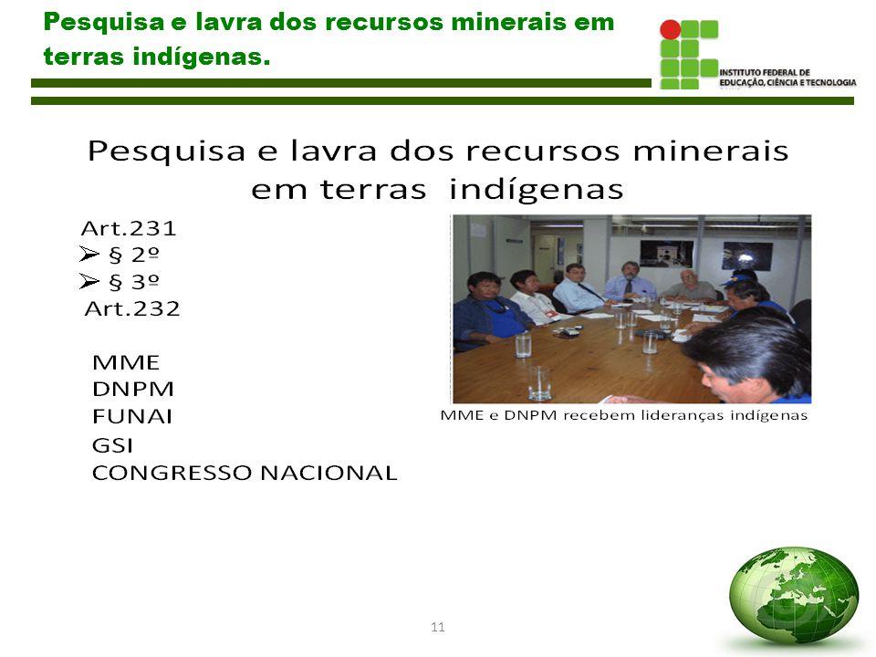 11 Pesquisa e lavra dos recursos minerais em terras indígenas.