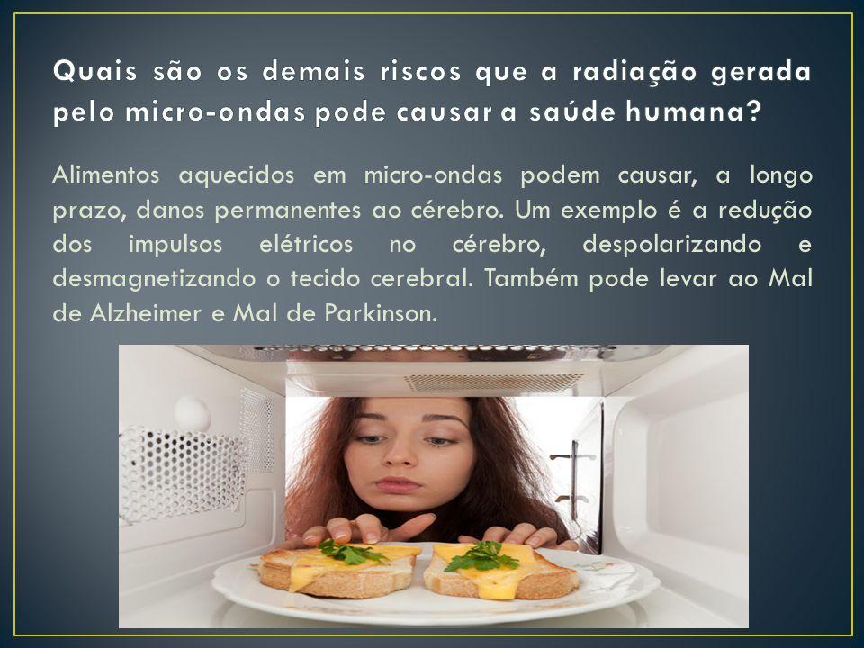 Os alimentos que são aquecidos em micro-ondas, acabam perdendo os seus nutrientes. Então, o organismo passa a absorver apenas uma pequena quantia de v