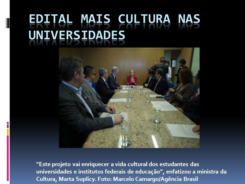 Este projeto vai enriquecer a vida cultural dos estudantes das universidades e institutos federais de educação , enfatizou a ministra da Cultura, Marta Suplicy.