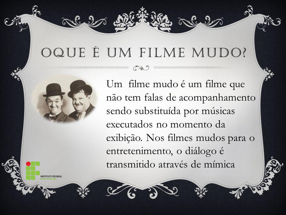 OQUE É UM FILME MUDO? Um filme mudo é um filme que não tem falas de acompanhamento sendo substituída por músicas executados no momento da exibição. No