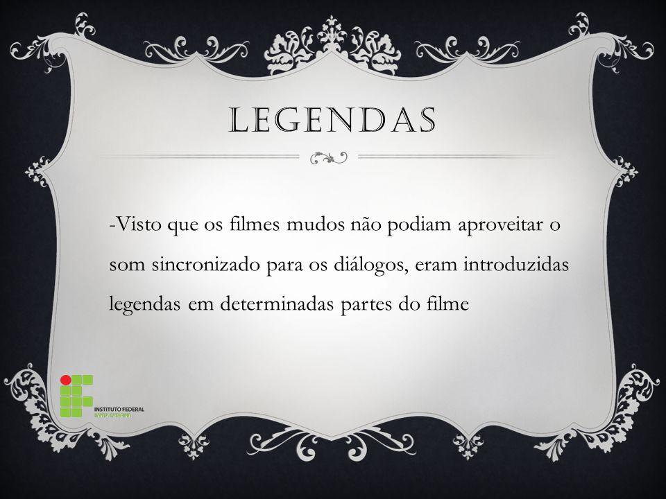 LEGENDAS -Visto que os filmes mudos não podiam aproveitar o som sincronizado para os diálogos, eram introduzidas legendas em determinadas partes do filme