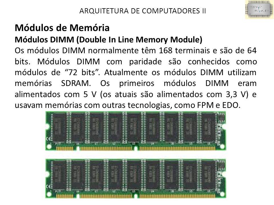 ARQUITETURA DE COMPUTADORES II Módulos de Memória Módulos DIMM (Double In Line Memory Module) Os módulos DIMM normalmente têm 168 terminais e são de 64 bits.