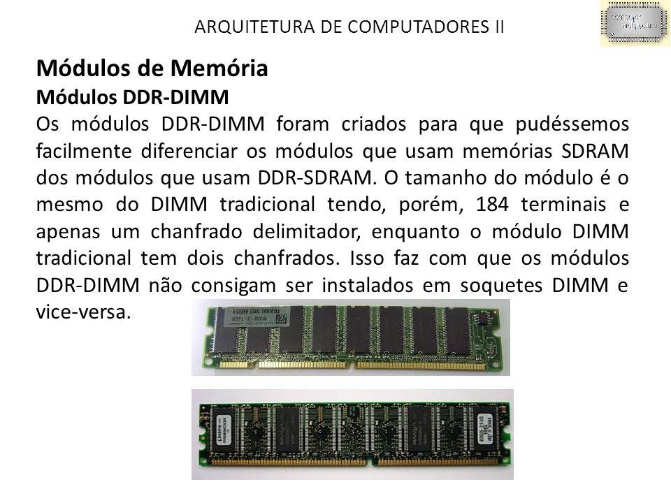 ARQUITETURA DE COMPUTADORES II Módulos de Memória Módulos DDR-DIMM Os módulos DDR-DIMM foram criados para que pudéssemos facilmente diferenciar os módulos que usam memórias SDRAM dos módulos que usam DDR-SDRAM.