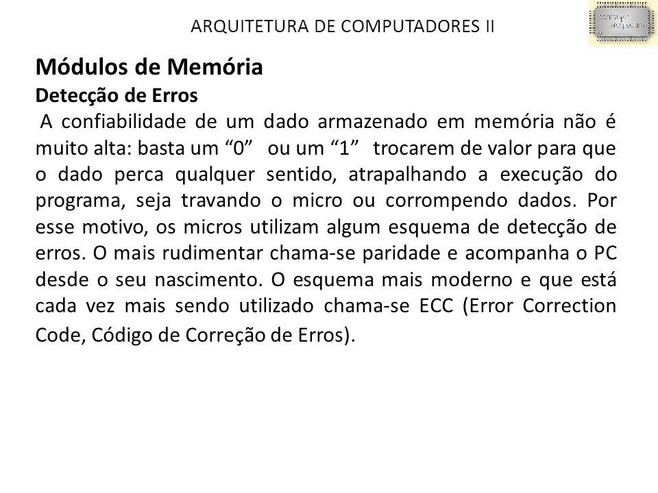 """ARQUITETURA DE COMPUTADORES II Módulos de Memória Detecção de Erros A confiabilidade de um dado armazenado em memória não é muito alta: basta um """"0""""‖"""