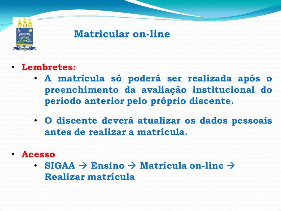 Matricular on-line Lembretes: A matrícula só poderá ser realizada após o preenchimento da avaliação institucional do período anterior pelo próprio dis