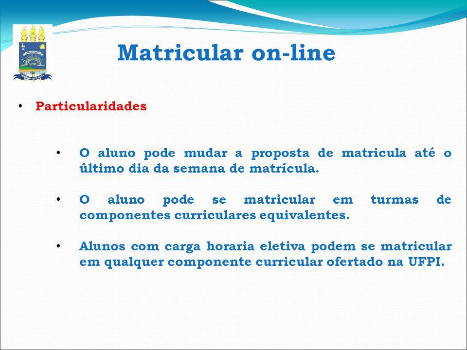 Matricular on-line Particularidades O aluno pode mudar a proposta de matricula até o último dia da semana de matrícula. O aluno pode se matricular em