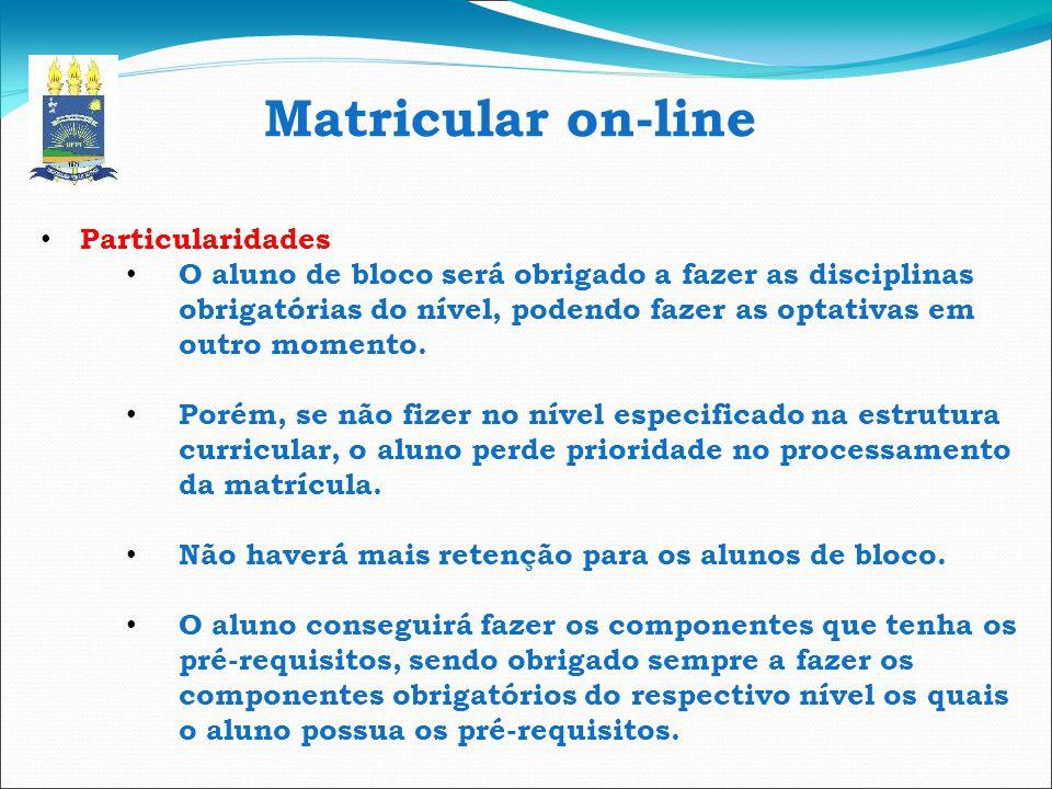 Matricular on-line Particularidades O aluno de bloco será obrigado a fazer as disciplinas obrigatórias do nível, podendo fazer as optativas em outro m
