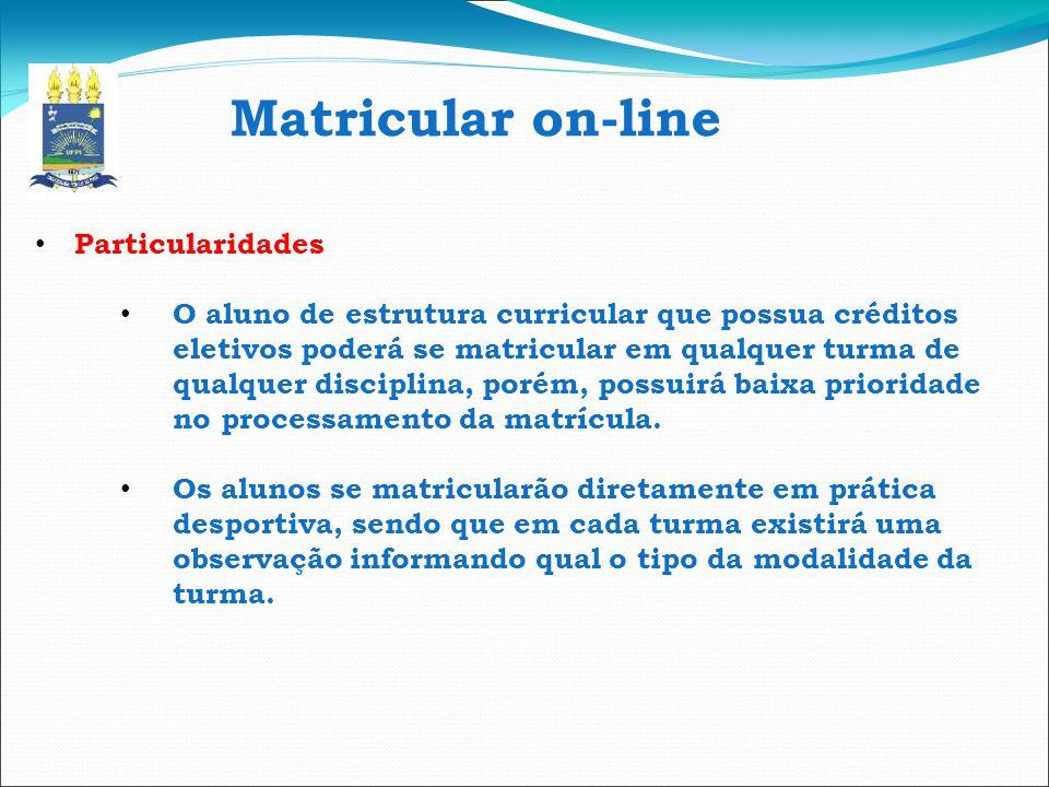 Matricular on-line Particularidades O aluno de estrutura curricular que possua créditos eletivos poderá se matricular em qualquer turma de qualquer di