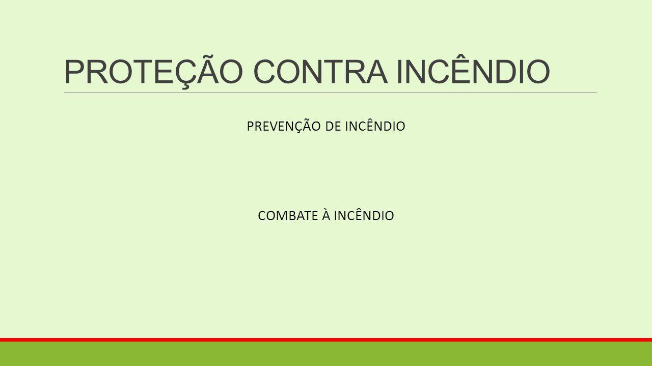 PROTEÇÃO CONTRA INCÊNDIO PREVENÇÃO DE INCÊNDIO COMBATE À INCÊNDIO