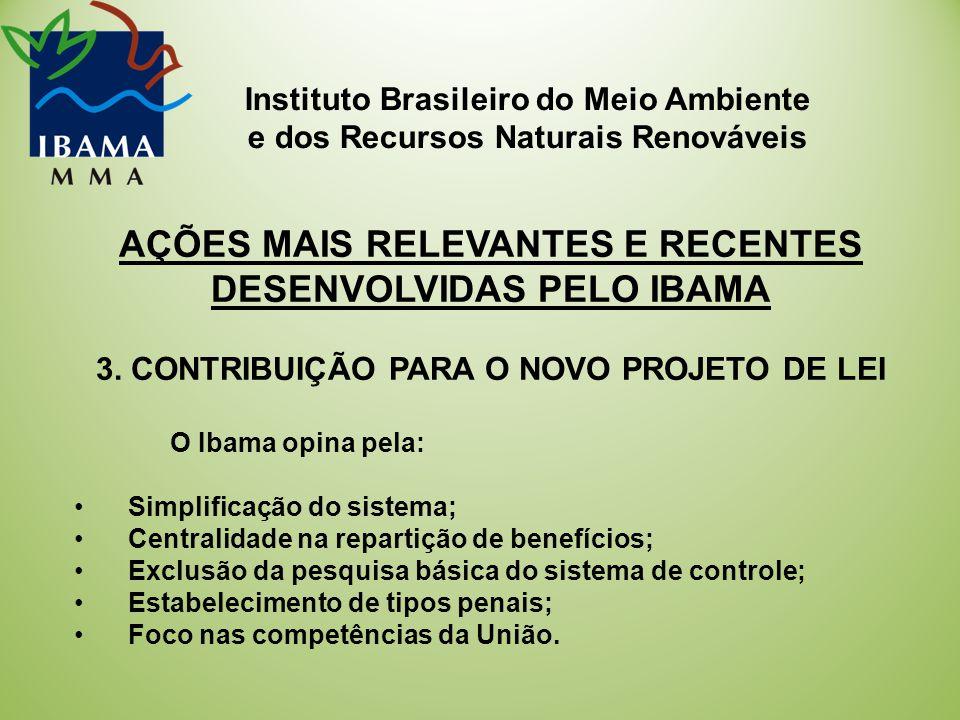 Instituto Brasileiro do Meio Ambiente e dos Recursos Naturais Renováveis AÇÕES MAIS RELEVANTES E RECENTES DESENVOLVIDAS PELO IBAMA 3.