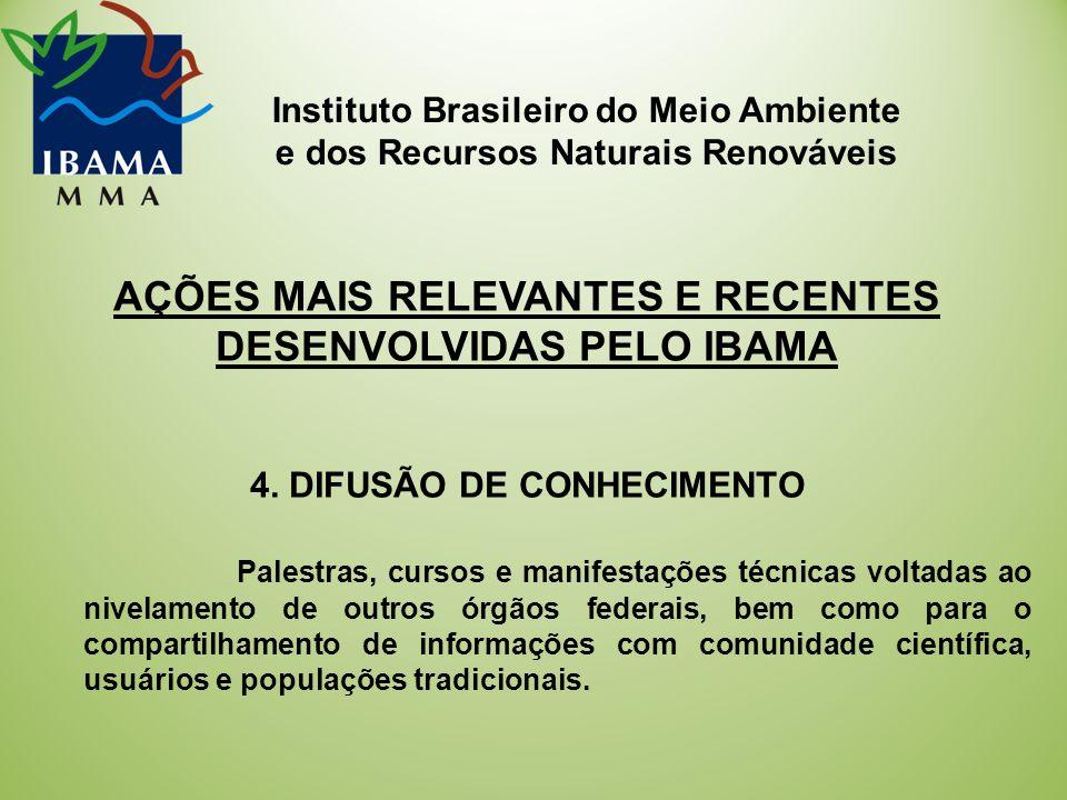 Instituto Brasileiro do Meio Ambiente e dos Recursos Naturais Renováveis AÇÕES MAIS RELEVANTES E RECENTES DESENVOLVIDAS PELO IBAMA 4.